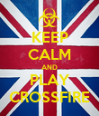 KEEP CALM AND PLAY CROSSFIRE - Personalised Poster large