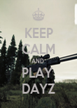 KEEP CALM AND  PLAY  DAYZ - Personalised Poster large
