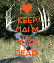 KEEP CALM AND PLAY DEAD  - Personalised Poster large