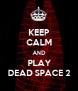 KEEP CALM AND PLAY DEAD SPACE 2 - Personalised Poster large