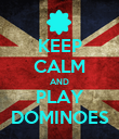 KEEP CALM AND PLAY DOMINOES - Personalised Poster large