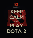 KEEP CALM AND PLAY DOTA 2 - Personalised Poster large