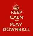 KEEP CALM AND PLAY  DOWNBALL - Personalised Poster large