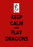 KEEP CALM AND PLAY DRAGONS - Personalised Poster large