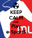 KEEP CALM AND Play e-SportS - Personalised Poster large