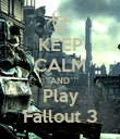 KEEP CALM AND Play Fallout 3 - Personalised Poster large