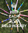 KEEP CALM AND PLAY FIELD HOCKEY - Personalised Poster large