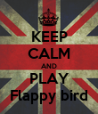 KEEP CALM AND PLAY Flappy bird - Personalised Poster large