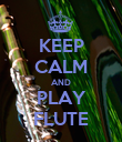 KEEP CALM AND PLAY FLUTE - Personalised Poster large
