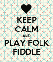 KEEP CALM AND PLAY FOLK FIDDLE - Personalised Poster large