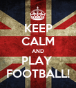 KEEP CALM AND PLAY  FOOTBALL! - Personalised Poster large
