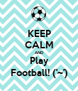 KEEP CALM AND Play Football! ('~') - Personalised Poster large