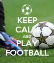 KEEP CALM AND PLAY FOOTBALL - Personalised Poster large