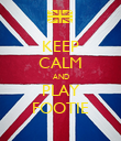 KEEP CALM AND PLAY FOOTIE - Personalised Poster large