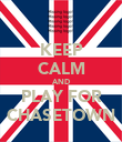 KEEP CALM AND PLAY FOR CHASETOWN - Personalised Poster large