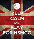 KEEP CALM AND  PLAY FOR HSMCC - Personalised Poster large