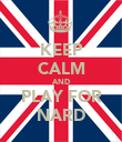 KEEP CALM AND PLAY FOR NARD - Personalised Poster large