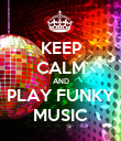 KEEP CALM AND PLAY FUNKY MUSIC - Personalised Poster large