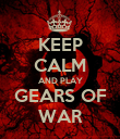 KEEP CALM AND PLAY GEARS OF WAR - Personalised Poster large