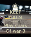 KEEP CALM AND Play gears Of war 3 - Personalised Poster small