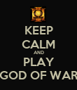 KEEP CALM AND PLAY GOD OF WAR - Personalised Poster large