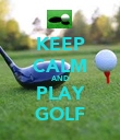 KEEP CALM AND PLAY GOLF - Personalised Poster large