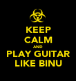 KEEP CALM AND PLAY GUITAR LIKE BINU - Personalised Poster large