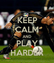KEEP CALM AND PLAY HARDER - Personalised Poster large