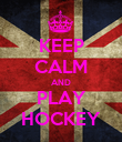 KEEP CALM AND PLAY HOCKEY - Personalised Poster large