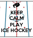 KEEP CALM AND PLAY ICE HOCKEY - Personalised Poster large