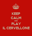 KEEP CALM AND PLAY IL CERVELLONE - Personalised Poster large