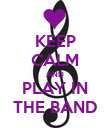 KEEP CALM AND PLAY IN THE BAND - Personalised Poster large