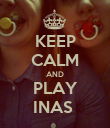 KEEP CALM AND PLAY INAS  - Personalised Poster large