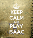 KEEP CALM AND PLAY ISAAC - Personalised Poster large