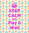 KEEP CALM AND Play it Well - Personalised Poster large