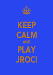 KEEP CALM AND PLAY JROCI - Personalised Poster large