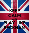 KEEP CALM AND PLAY LIKE BECKHAM - Personalised Poster large