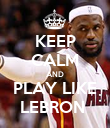 KEEP CALM AND PLAY LIKE LEBRON  - Personalised Poster large