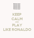 KEEP CALM AND PLAY LIKE RONALDO - Personalised Poster large