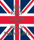 KEEP CALM AND PLAY MANHUNT - Personalised Poster large