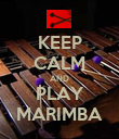 KEEP CALM AND PLAY MARIMBA - Personalised Poster large