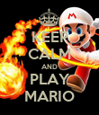 KEEP CALM AND PLAY MARIO - Personalised Poster large
