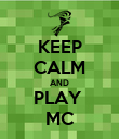 KEEP CALM AND PLAY  MC - Personalised Poster large