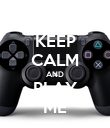 KEEP CALM AND PLAY ME - Personalised Poster small