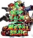 KEEP CALM AND PLAY METAL SLUG - Personalised Poster large