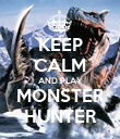 KEEP CALM AND PLAY MONSTER HUNTER - Personalised Poster large