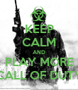 KEEP CALM AND PLAY MORE CALL OF DUTY - Personalised Poster large