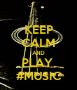 KEEP CALM AND PLAY  #MUSIC - Personalised Poster large