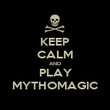 KEEP CALM AND PLAY MYTHOMAGIC - Personalised Poster large