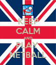 KEEP CALM AND PLAY  NETBALL - Personalised Poster large